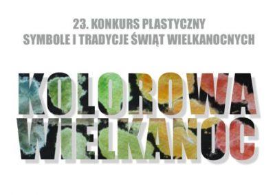 """23. Powiatowy Konkurs Plastyczny """"Symbole i tradycje Świat Wielkanocnych"""" KOLOROWA WIELKANOC"""