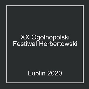 XX Ogólnopolski Festiwal Herbertowski LUBLIN 2020
